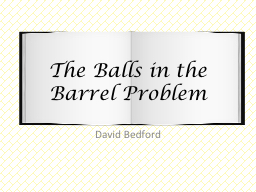 The Balls in the Barrel Problem