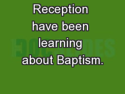 Reception have been learning about Baptism.