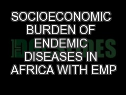 SOCIOECONOMIC BURDEN OF ENDEMIC DISEASES IN AFRICA WITH EMP