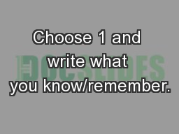 Choose 1 and write what you know/remember.