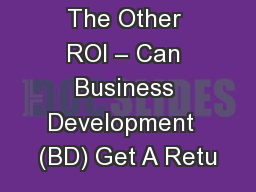 The Other ROI � Can Business Development  (BD) Get A Retu
