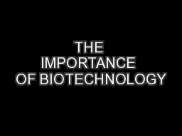 THE IMPORTANCE OF BIOTECHNOLOGY