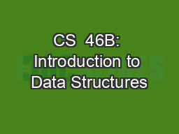 CS  46B: Introduction to Data Structures