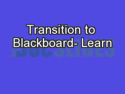 Transition to Blackboard- Learn PowerPoint PPT Presentation