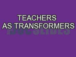 TEACHERS AS TRANSFORMERS