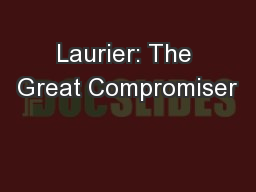 Laurier: The Great Compromiser PowerPoint PPT Presentation