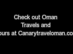 Check out Oman Travels and Tours at Canarytraveloman.com