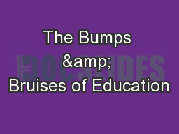 The Bumps & Bruises of Education