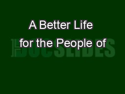 A Better Life for the People of PowerPoint PPT Presentation