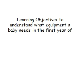 Learning Objective: to understand what equipment a baby nee