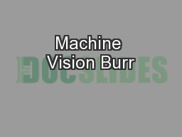 Machine Vision Burr