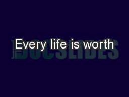Every life is worth