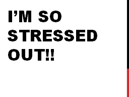 I'm So stressed out!!