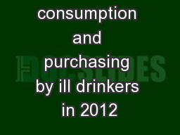 Alcohol consumption and purchasing by ill drinkers in 2012