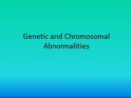 Genetic and Chromosomal Abnormalities PowerPoint PPT Presentation