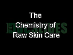 The Chemistry of Raw Skin Care