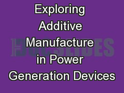 Exploring Additive Manufacture in Power Generation Devices