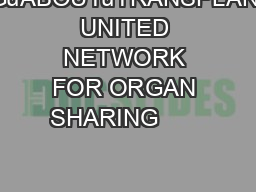 UNITED NETWORK FOR ORGAN SHARING TALKINGuABOUTuTRANSPLANTATION UNITED NETWORK FOR ORGAN SHARING