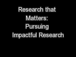 Research that Matters: Pursuing Impactful Research PowerPoint PPT Presentation