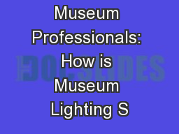 Interviewing Museum Professionals: How is Museum Lighting S