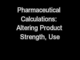 Pharmaceutical Calculations: Altering Product Strength, Use
