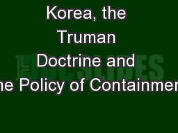 Korea, the Truman Doctrine and the Policy of Containment