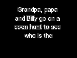 Grandpa, papa and Billy go on a coon hunt to see who is the