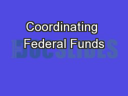Coordinating Federal Funds PowerPoint PPT Presentation