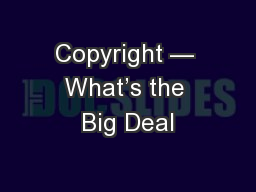 Copyright — What's the Big Deal
