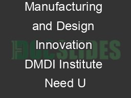 Digital Manufacturing and Design Innovation DMDI Institute Need U