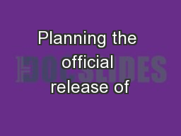 Planning the official release of