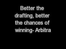 Better the drafting, better the chances of winning- Arbitra
