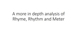 A more in depth analysis of Rhyme, Rhythm and Meter
