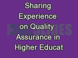 Sharing Experience on Quality  Assurance in Higher Educat PowerPoint Presentation, PPT - DocSlides