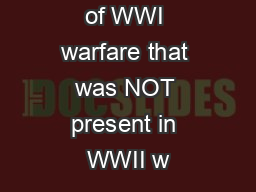 . A condition of WWI warfare that was NOT present in WWII w