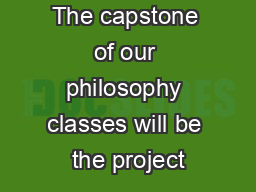 The capstone of our philosophy classes will be the project
