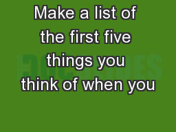 Make a list of the first five things you think of when you