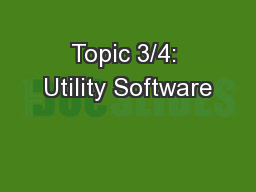 Topic 3/4: Utility Software PowerPoint PPT Presentation