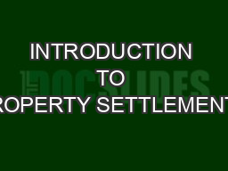 INTRODUCTION TO PROPERTY SETTLEMENTS