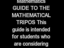 UNIVERSITY OF CAMBRIDGE Faculty of Mathematics GUIDE TO THE MATHEMATICAL TRIPOS This guide is intended for students who are considering appl ying to Cambridge to read mathematics