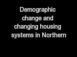 Demographic change and changing housing systems in Northern