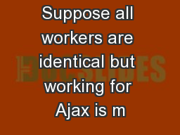 Suppose all workers are identical but working for Ajax is m PowerPoint PPT Presentation