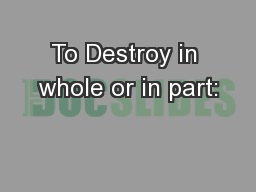 To Destroy in whole or in part: