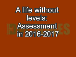 A life without levels: Assessment in 2016-2017