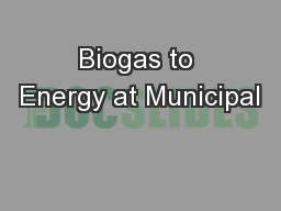 Biogas to Energy at Municipal