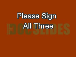 Please Sign All Three