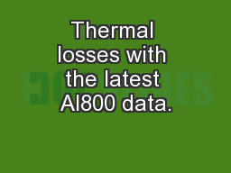 Thermal losses with the latest Al800 data. PowerPoint PPT Presentation