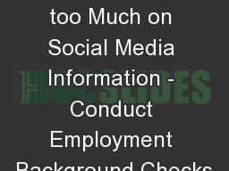 Do Not Rely too Much on Social Media Information - Conduct Employment Background Checks
