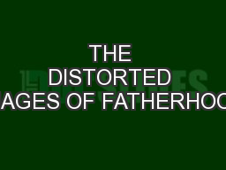 THE DISTORTED IMAGES OF FATHERHOOD