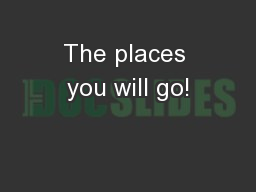 The places you will go!